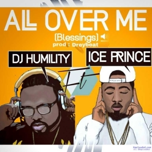 DJ Humility - All Over Me (Blessings) ft. Ice Prince